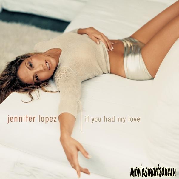 Jennifer Lopez If You Had My Love видео сборник фильмы