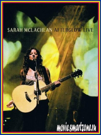 Sarah Mclachlan - Afterglow Live (2004) DVDRip